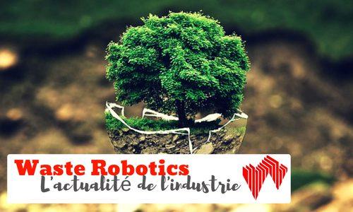 Waste Robotics actualité de l'industrie